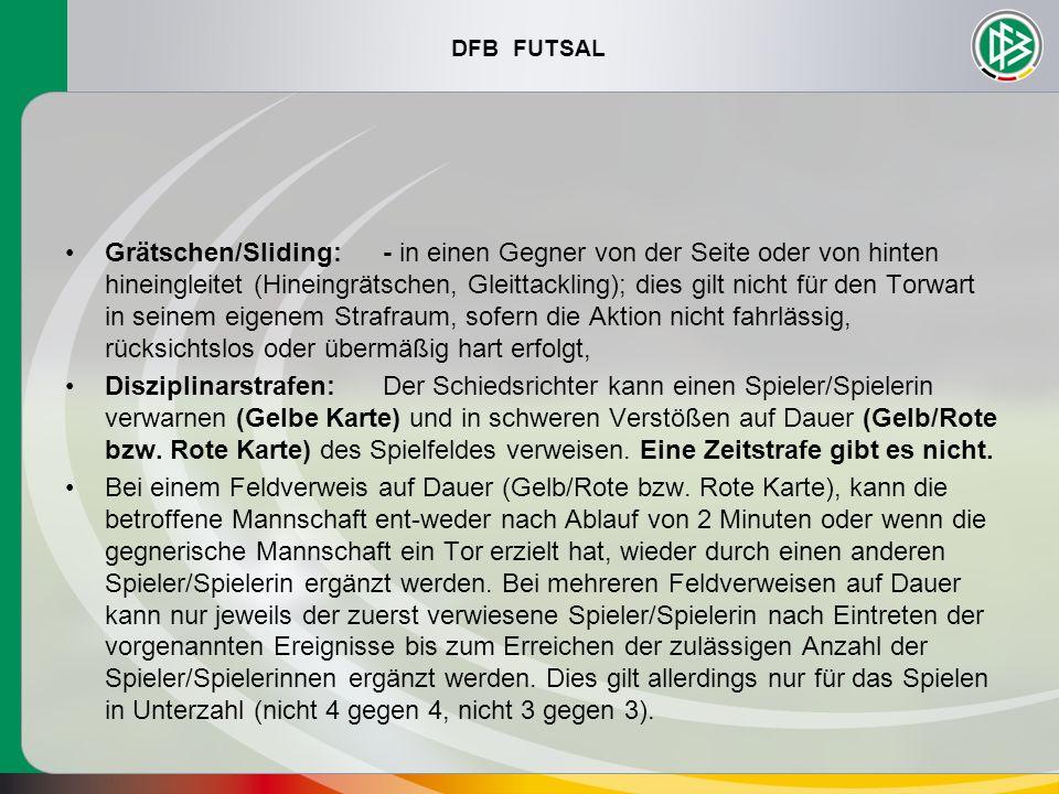 DFB FUTSAL Grätschen/Sliding:- in einen Gegner von der Seite oder von hinten hineingleitet (Hineingrätschen, Gleittackling); dies gilt nicht für den T
