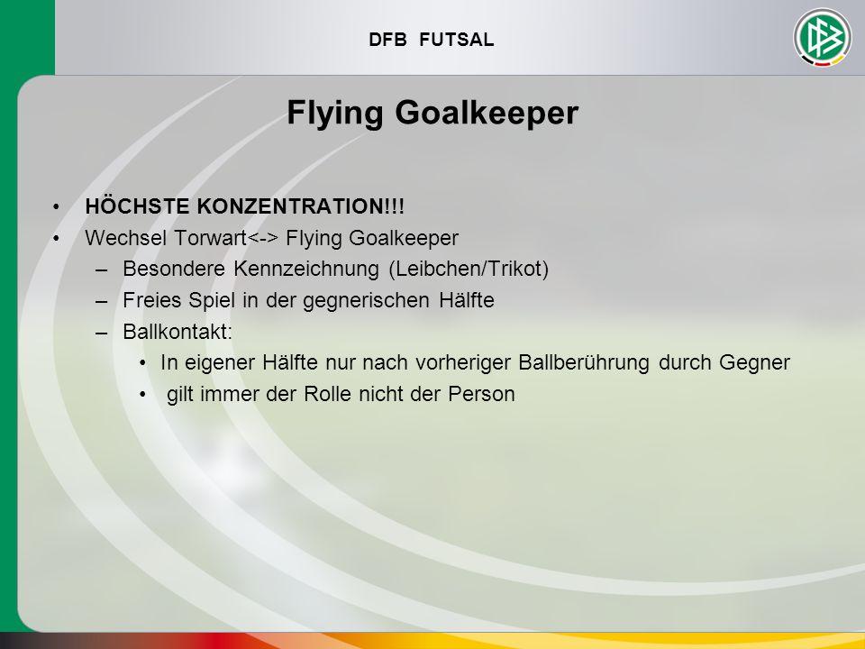 DFB FUTSAL Flying Goalkeeper HÖCHSTE KONZENTRATION!!! Wechsel Torwart Flying Goalkeeper –Besondere Kennzeichnung (Leibchen/Trikot) –Freies Spiel in de