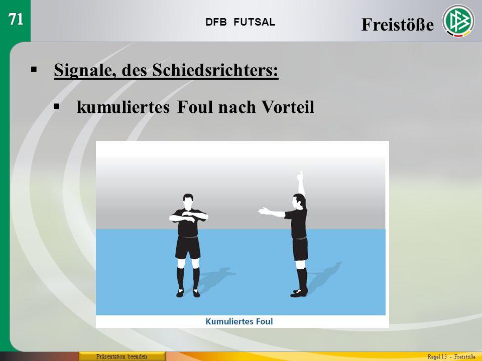 DFB FUTSAL Präsentation beenden Signale, des Schiedsrichters: Freistöße Regel 13 - Freistöße kumuliertes Foul nach Vorteil
