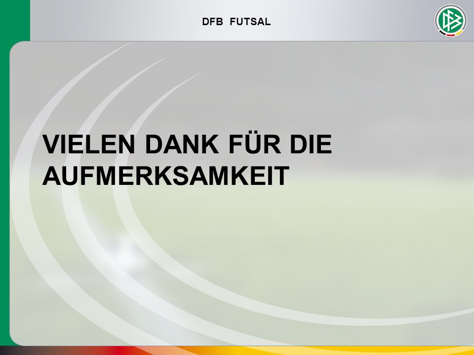 DFB FUTSAL VIELEN DANK FÜR DIE AUFMERKSAMKEIT