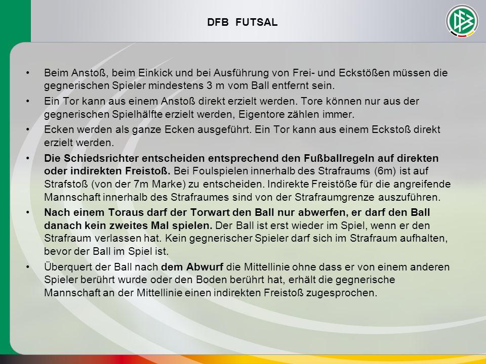 DFB FUTSAL Beim Anstoß, beim Einkick und bei Ausführung von Frei- und Eckstößen müssen die gegnerischen Spieler mindestens 3 m vom Ball entfernt sein.