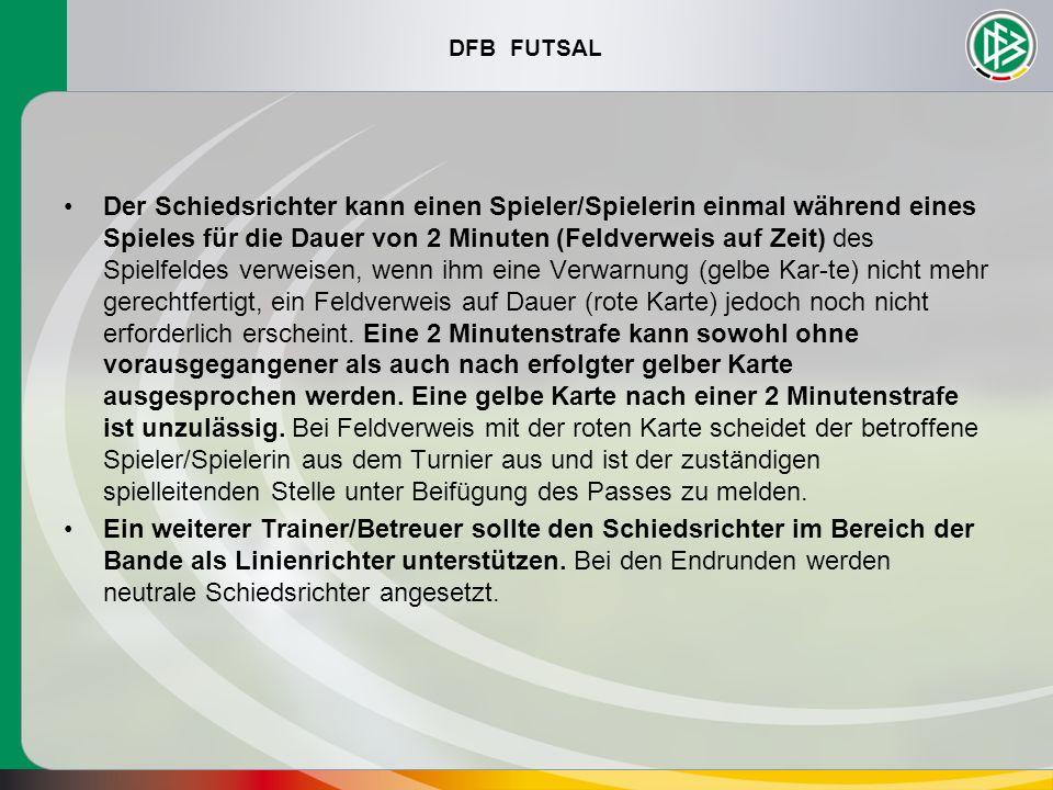 DFB FUTSAL Der Schiedsrichter kann einen Spieler/Spielerin einmal während eines Spieles für die Dauer von 2 Minuten (Feldverweis auf Zeit) des Spielfe