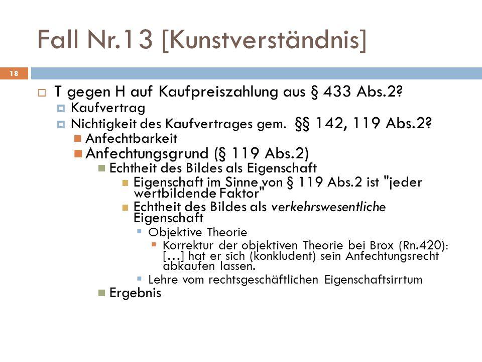 18 Fall Nr.13 [Kunstverständnis] T gegen H auf Kaufpreiszahlung aus § 433 Abs.2? Kaufvertrag Nichtigkeit des Kaufvertrages gem. §§ 142, 119 Abs.2? Anf