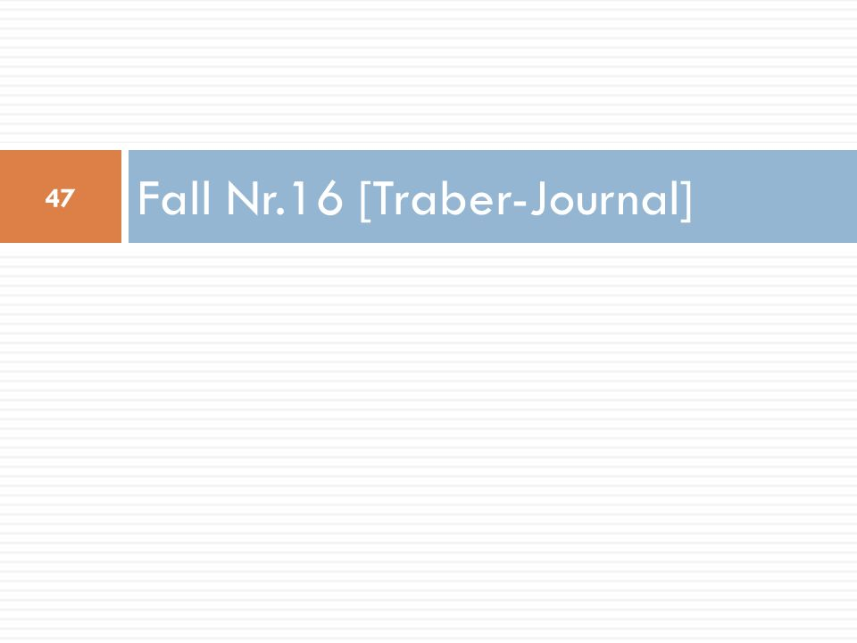 Fall Nr.16 [Traber-Journal] 47
