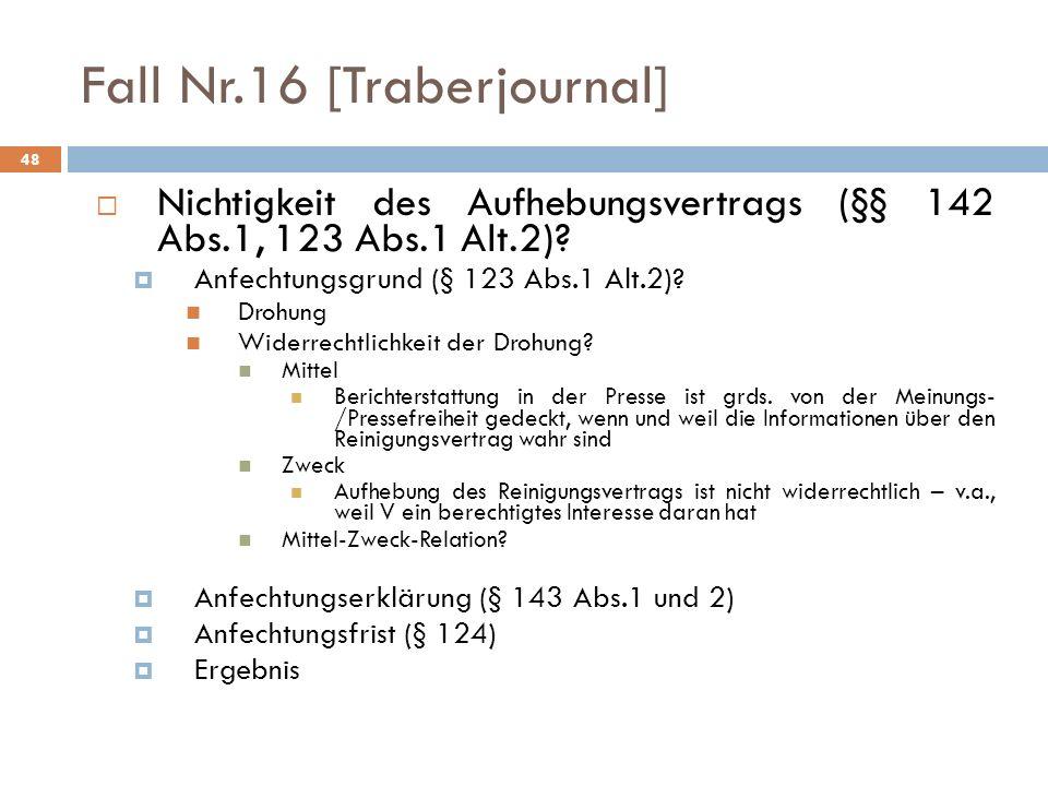 48 Fall Nr.16 [Traberjournal] Nichtigkeit des Aufhebungsvertrags (§§ 142 Abs.1, 123 Abs.1 Alt.2)? Anfechtungsgrund (§ 123 Abs.1 Alt.2)? Drohung Widerr
