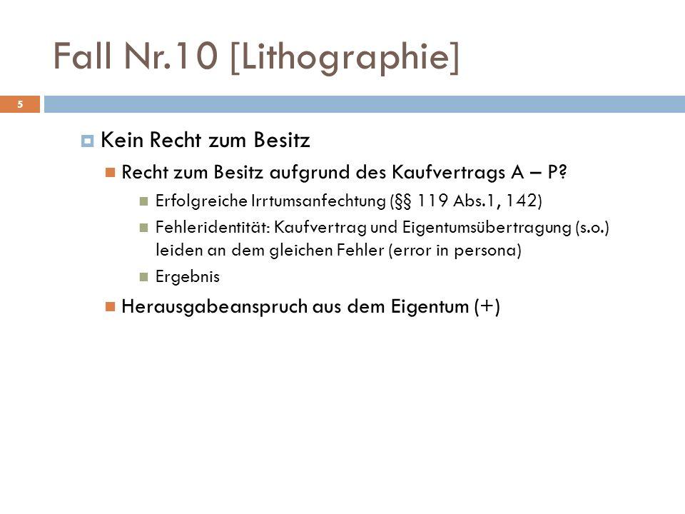 Fall Nr.10 [Lithographie] 5 Kein Recht zum Besitz Recht zum Besitz aufgrund des Kaufvertrags A – P? Erfolgreiche Irrtumsanfechtung (§§ 119 Abs.1, 142)