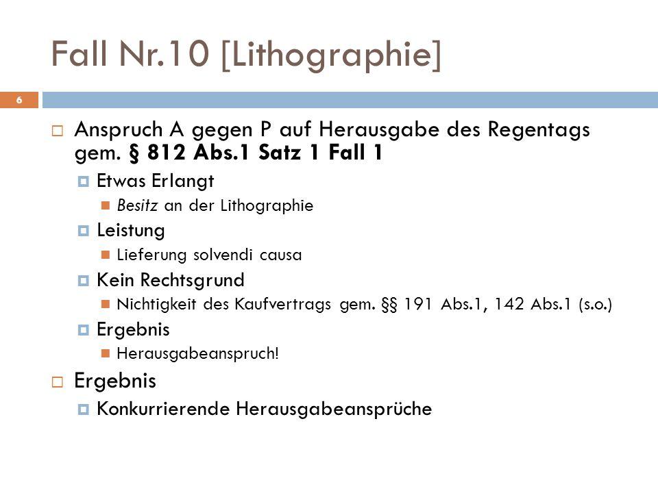 Fall Nr.10 [Lithographie] 6 Anspruch A gegen P auf Herausgabe des Regentags gem. § 812 Abs.1 Satz 1 Fall 1 Etwas Erlangt Besitz an der Lithographie Le