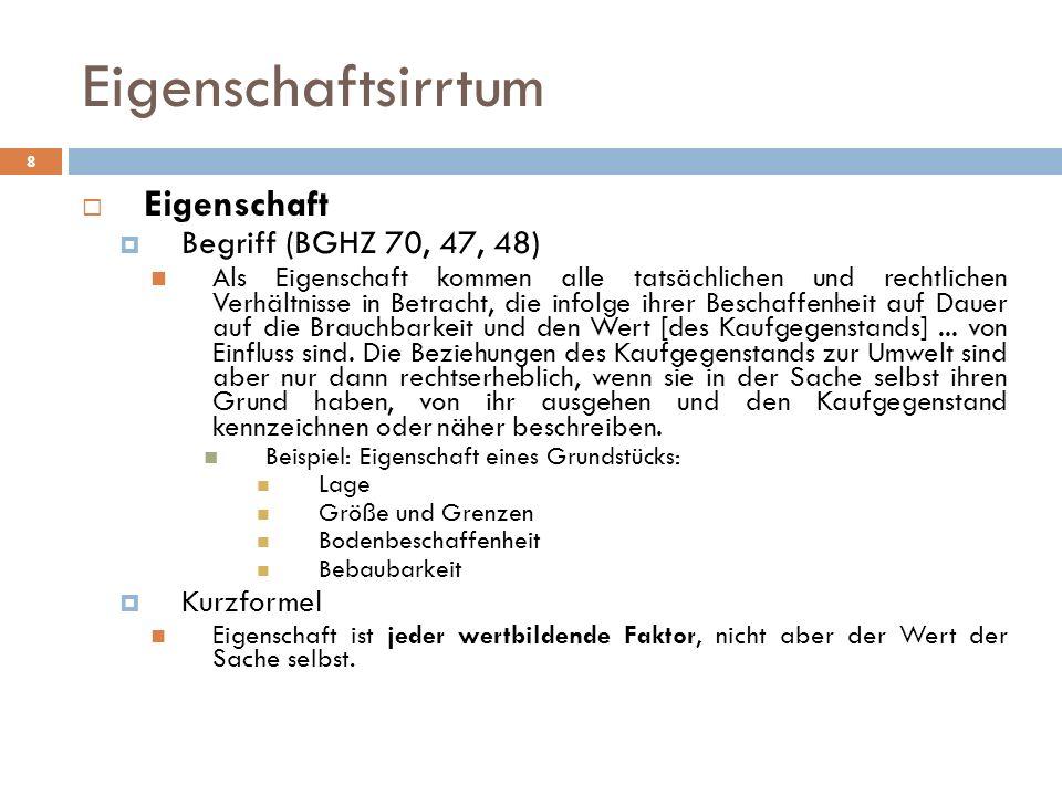 8 Eigenschaft Begriff (BGHZ 70, 47, 48) Als Eigenschaft kommen alle tatsächlichen und rechtlichen Verhältnisse in Betracht, die infolge ihrer Beschaff