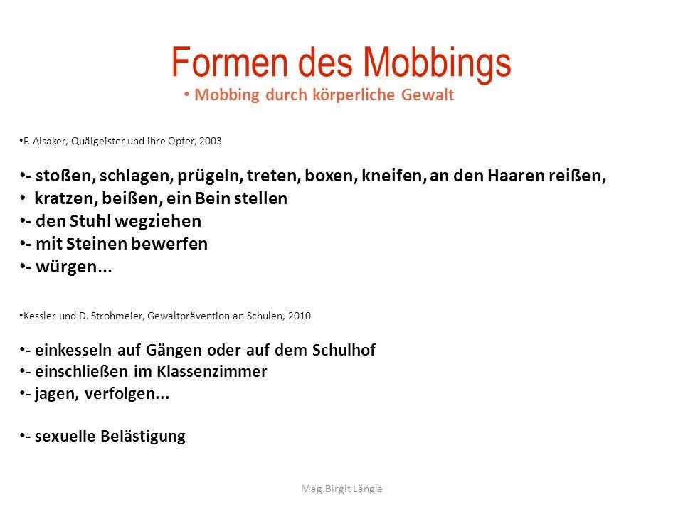 Mag.Birgit Längle Formen des Mobbings Mobbing durch körperliche Gewalt F. Alsaker, Quälgeister und ihre Opfer, 2003 - stoßen, schlagen, prügeln, trete