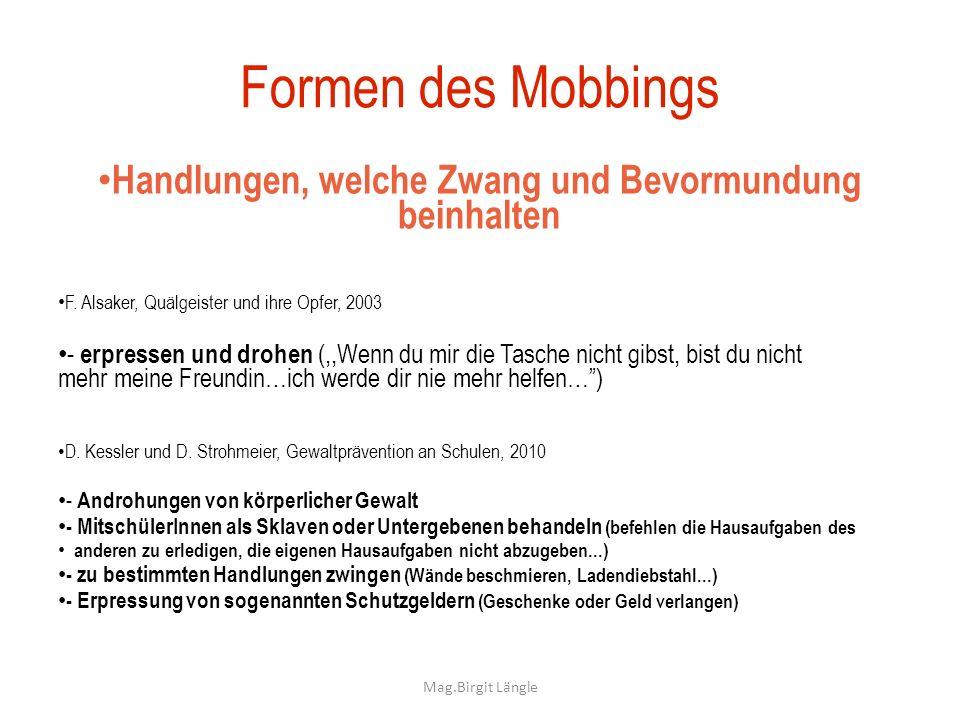 Mag.Birgit Längle Formen des Mobbings Handlungen, welche Zwang und Bevormundung beinhalten F. Alsaker, Quälgeister und ihre Opfer, 2003 - erpressen un
