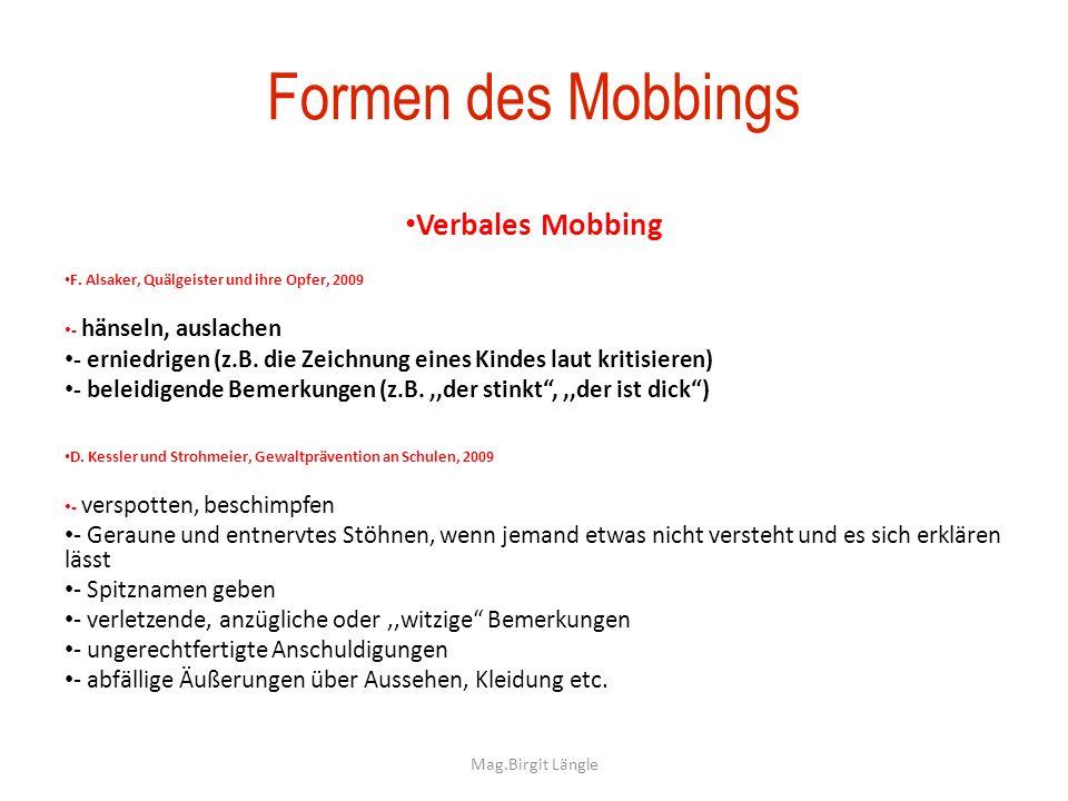 Mag.Birgit Längle Formen des Mobbings Verbales Mobbing F. Alsaker, Quälgeister und ihre Opfer, 2009 - hänseln, auslachen - erniedrigen (z.B. die Zeich