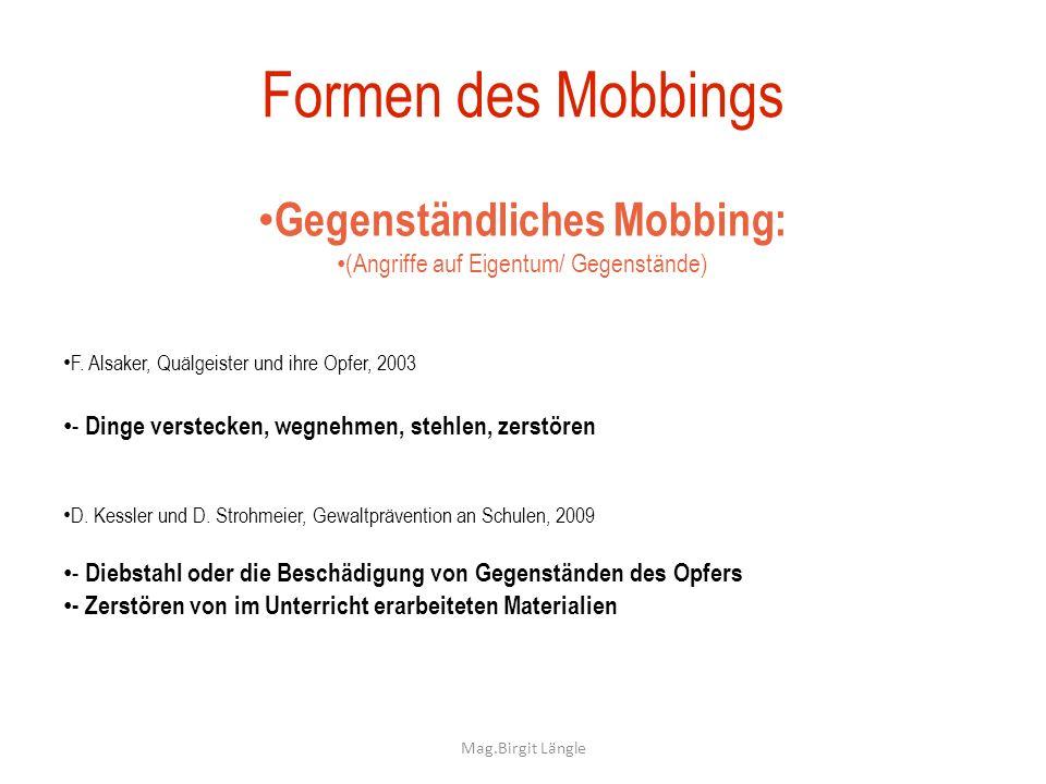 Mag.Birgit Längle Formen des Mobbings Gegenständliches Mobbing: (Angriffe auf Eigentum/ Gegenstände) F. Alsaker, Quälgeister und ihre Opfer, 2003 - Di