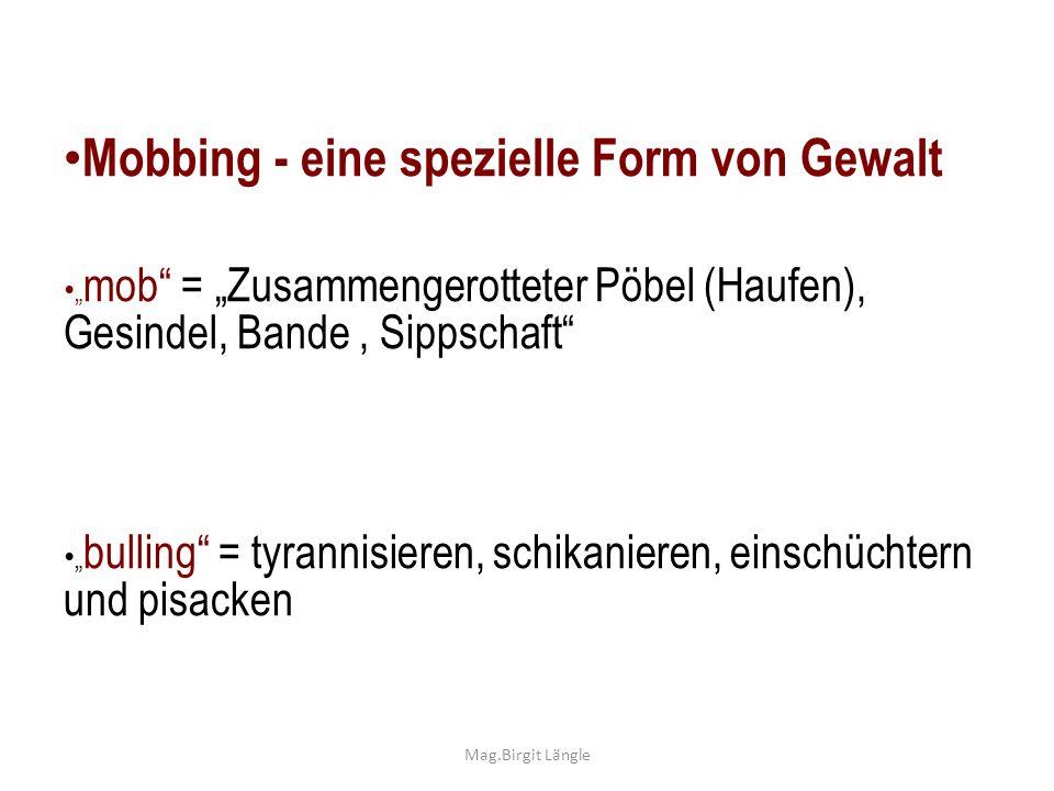 Mobbing - eine spezielle Form von Gewalt mob = Zusammengerotteter Pöbel (Haufen), Gesindel, Bande, Sippschaft bulling = tyrannisieren, schikanieren, e