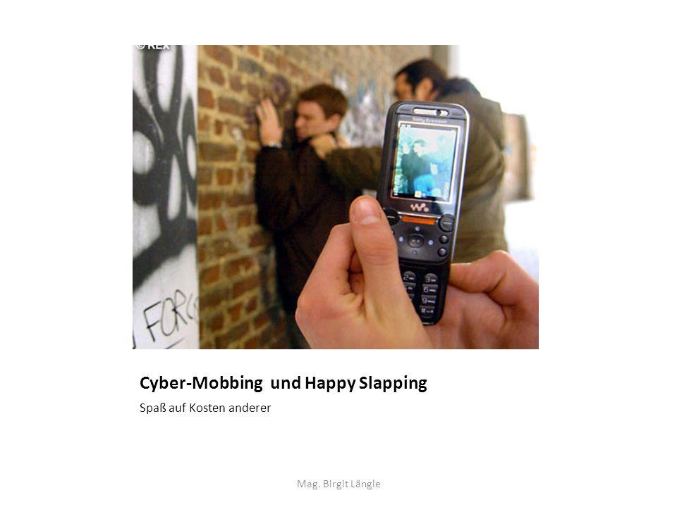 Cyber-Mobbing und Happy Slapping Spaß auf Kosten anderer Mag. Birgit Längle