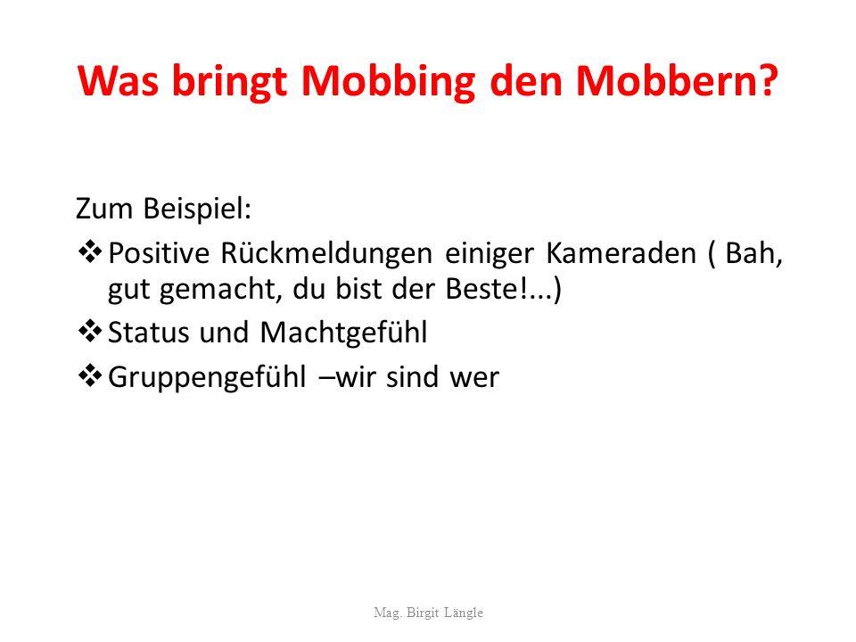 Was bringt Mobbing den Mobbern? Zum Beispiel: Positive Rückmeldungen einiger Kameraden ( Bah, gut gemacht, du bist der Beste!...) Status und Machtgefü