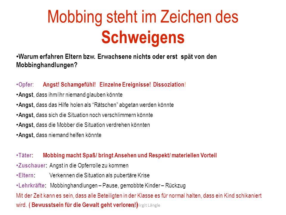 Mag.Birgit Längle Mobbing steht im Zeichen des Schweigens Warum erfahren Eltern bzw. Erwachsene nichts oder erst spät von den Mobbinghandlungen? Opfer