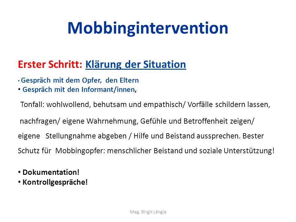 Mobbingintervention Erster Schritt: Klärung der Situation Gespräch mit dem Opfer, den Eltern Gespräch mit den Informant/innen, Tonfall: wohlwollend, b