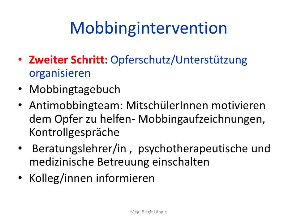 Mobbingintervention Zweiter Schritt: Opferschutz/Unterstützung organisieren Mobbingtagebuch Antimobbingteam: MitschülerInnen motivieren dem Opfer zu h