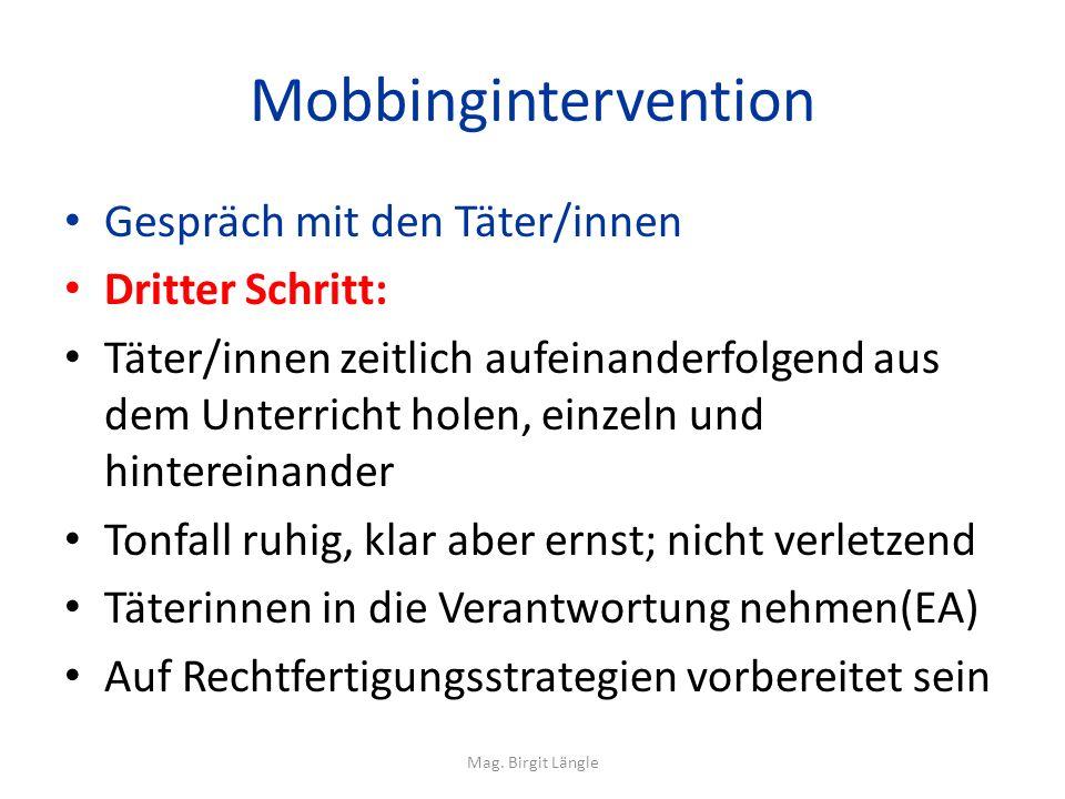 Mobbingintervention Gespräch mit den Täter/innen Dritter Schritt: Täter/innen zeitlich aufeinanderfolgend aus dem Unterricht holen, einzeln und hinter