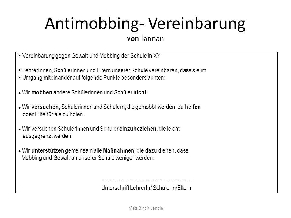 Mag.Birgit Längle Antimobbing- Vereinbarung von Jannan Vereinbarung gegen Gewalt und Mobbing der Schule in XY LehrerInnen, SchülerInnen und Eltern uns