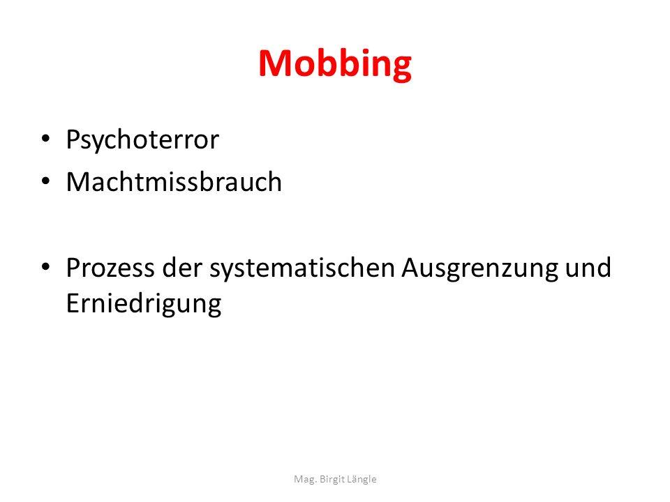 Mobbing Psychoterror Machtmissbrauch Prozess der systematischen Ausgrenzung und Erniedrigung Mag. Birgit Längle