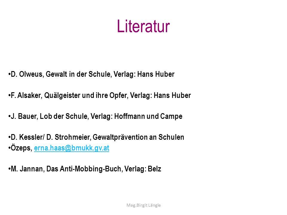 Literatur D. Olweus, Gewalt in der Schule, Verlag: Hans Huber F. Alsaker, Quälgeister und ihre Opfer, Verlag: Hans Huber J. Bauer, Lob der Schule, Ver