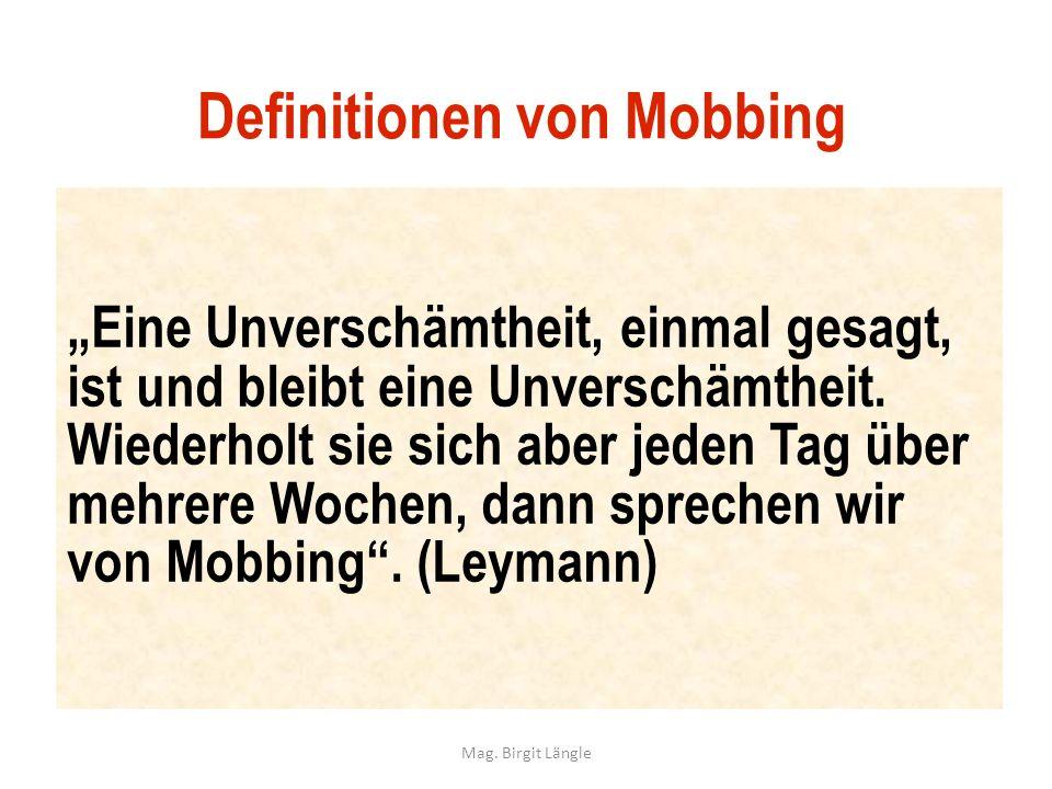 Definitionen von Mobbing Eine Unverschämtheit, einmal gesagt, ist und bleibt eine Unverschämtheit. Wiederholt sie sich aber jeden Tag über mehrere Woc