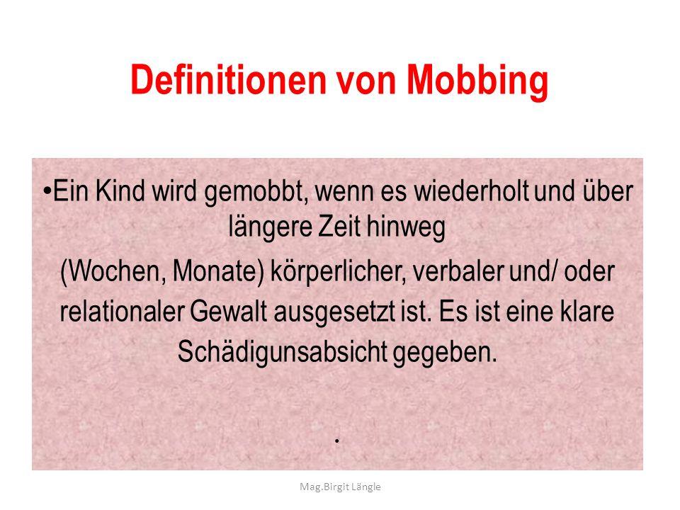 Mag.Birgit Längle Definitionen von Mobbing Ein Kind wird gemobbt, wenn es wiederholt und über längere Zeit hinweg (Wochen, Monate) körperlicher, verba