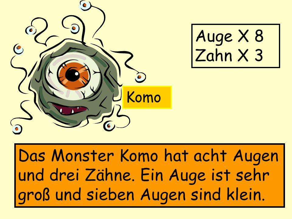 Auge X 8 Zahn X 3 Das Monster Komo hat acht Augen und drei Zähne.