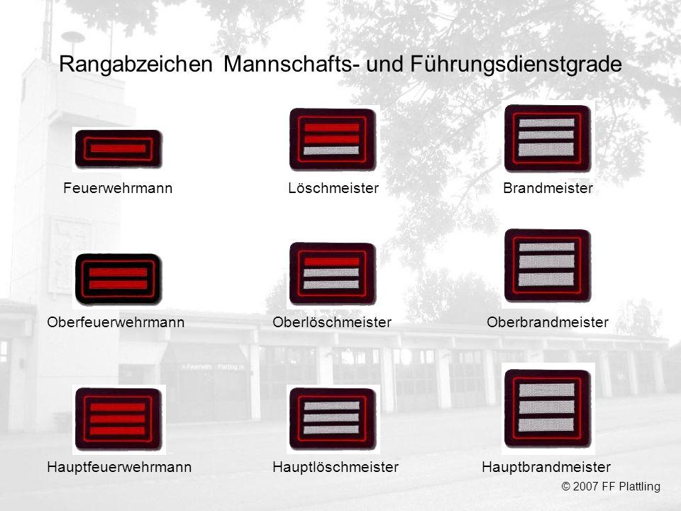Rangabzeichen Mannschafts- und Führungsdienstgrade © 2007 FF Plattling Feuerwehrmann Oberfeuerwehrmann Hauptfeuerwehrmann Löschmeister Oberlöschmeiste