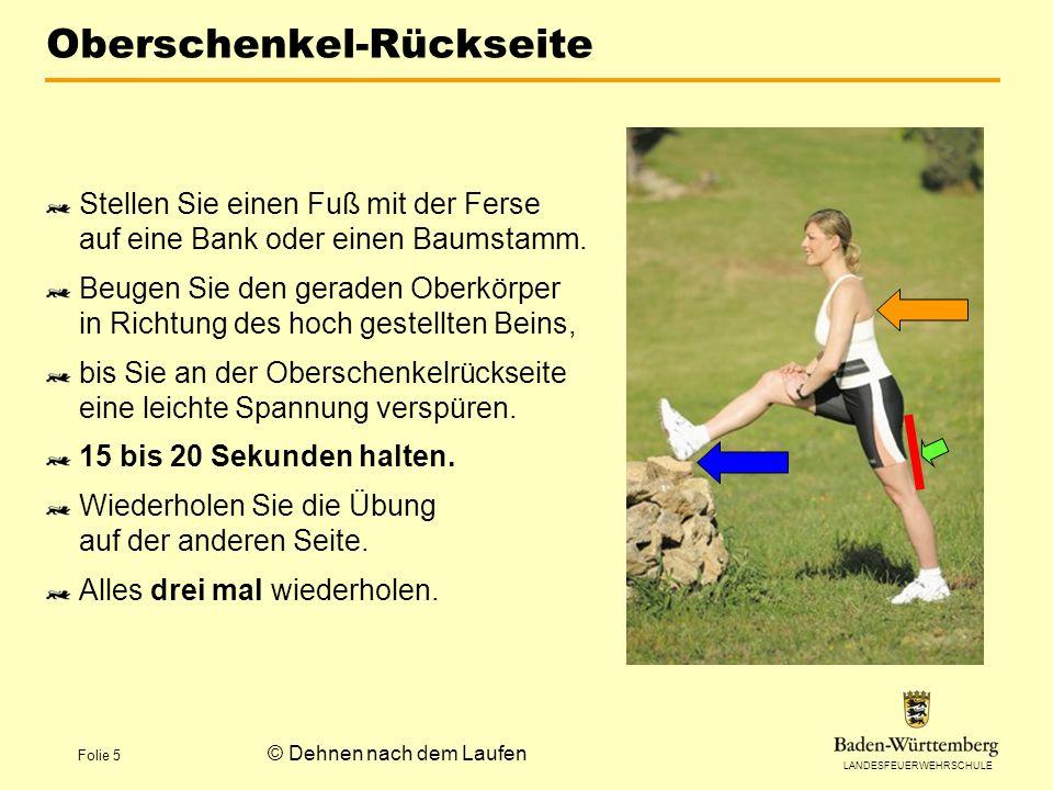 LANDESFEUERWEHRSCHULE Folie 5 © Dehnen nach dem Laufen Oberschenkel-Rückseite Stellen Sie einen Fuß mit der Ferse auf eine Bank oder einen Baumstamm.