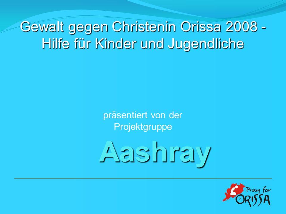 Aashray präsentiert von der Projektgruppe Gewalt gegen Christenin Orissa 2008 - Hilfe für Kinder und Jugendliche
