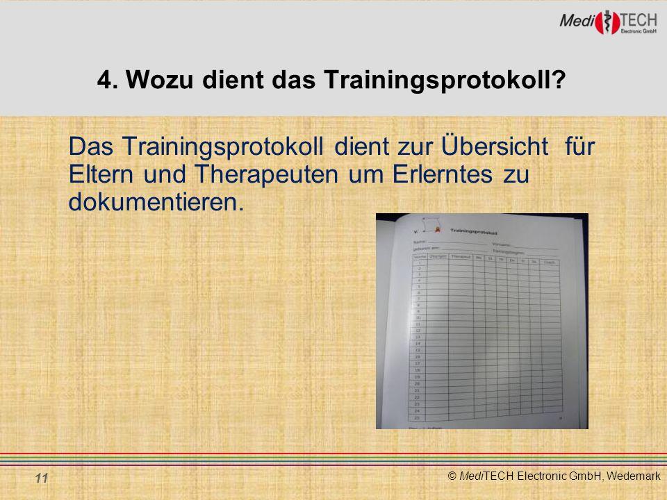 © MediTECH Electronic GmbH, Wedemark 4. Wozu dient das Trainingsprotokoll? Das Trainingsprotokoll dient zur Übersicht für Eltern und Therapeuten um Er