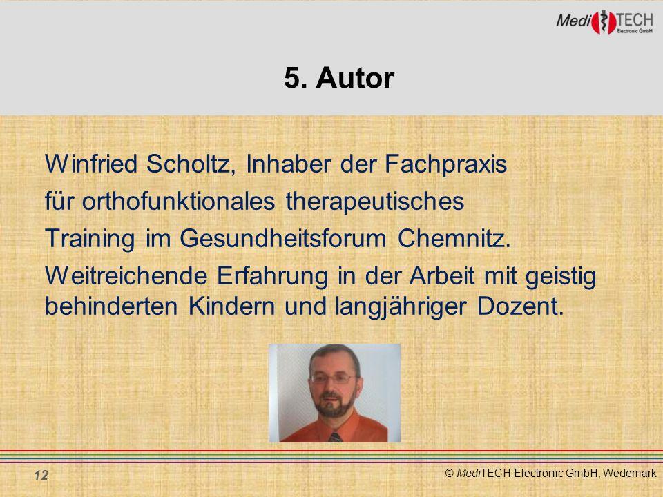 © MediTECH Electronic GmbH, Wedemark 5. Autor Winfried Scholtz, Inhaber der Fachpraxis für orthofunktionales therapeutisches Training im Gesundheitsfo