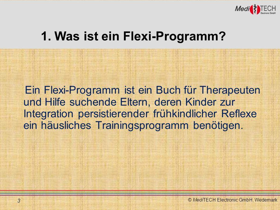 © MediTECH Electronic GmbH, Wedemark 1. Was ist ein Flexi-Programm? Ein Flexi-Programm ist ein Buch für Therapeuten und Hilfe suchende Eltern, deren K