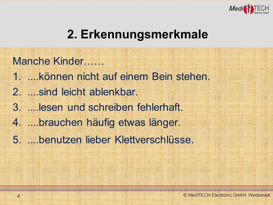 © MediTECH Electronic GmbH, Wedemark 2. Erkennungsmerkmale Manche Kinder…… 1.....können nicht auf einem Bein stehen. 2.....sind leicht ablenkbar. 3...