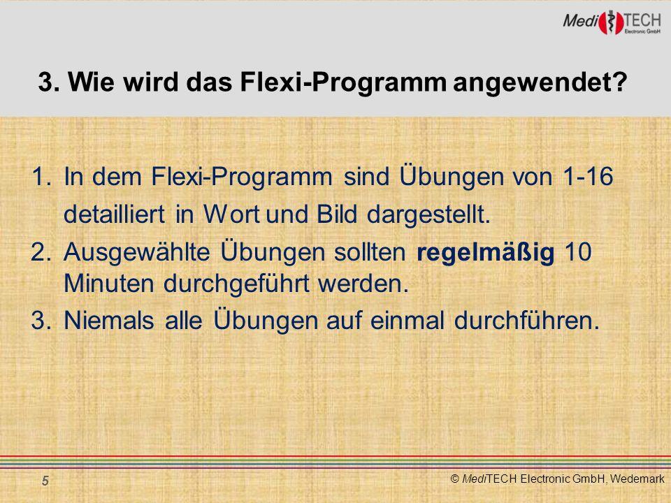 © MediTECH Electronic GmbH, Wedemark 3. Wie wird das Flexi-Programm angewendet? 5 1. In dem Flexi-Programm sind Übungen von 1-16 detailliert in Wort u