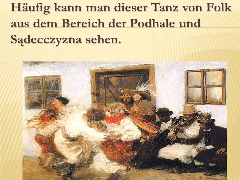 Häufig kann man dieser Tanz von Folk aus dem Bereich der Podhale und Sądecczyzna sehen.