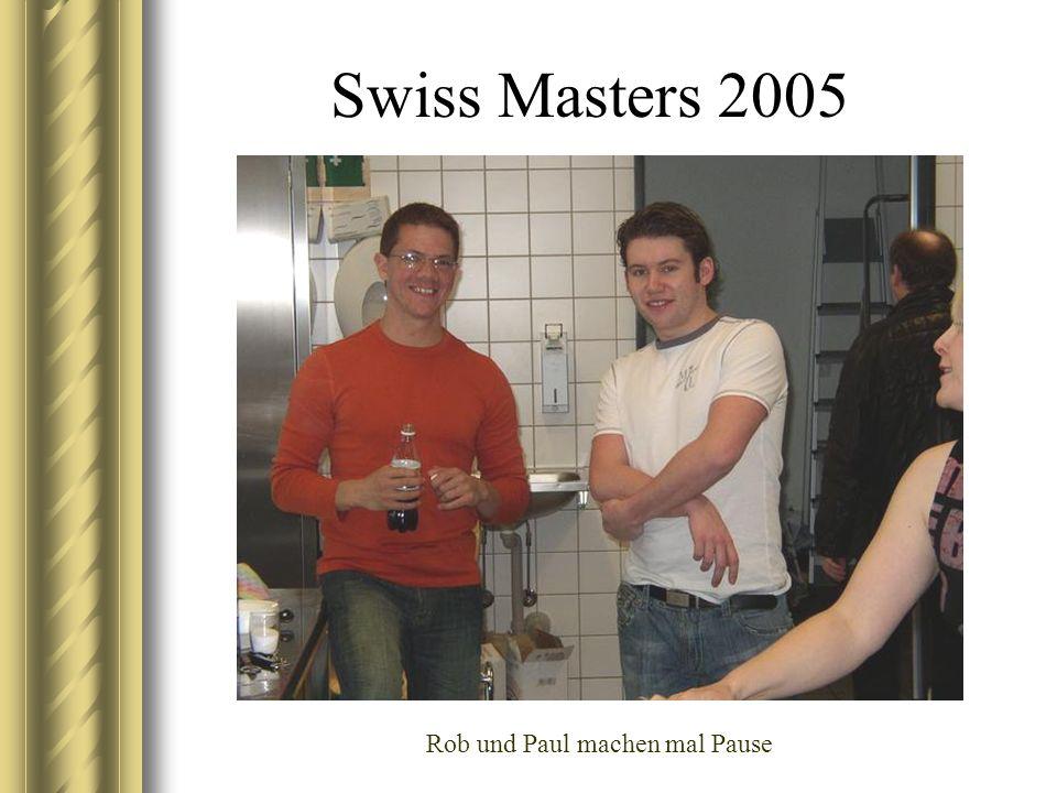 Swiss Masters 2005 Rob und Paul machen mal Pause