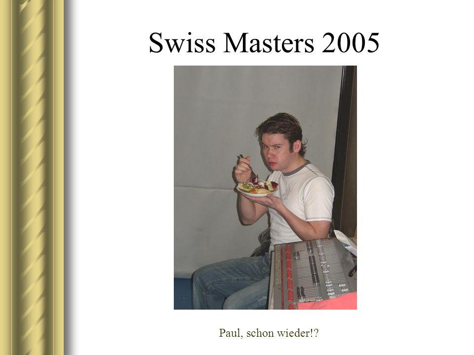 Swiss Masters 2005 Paul, schon wieder!?