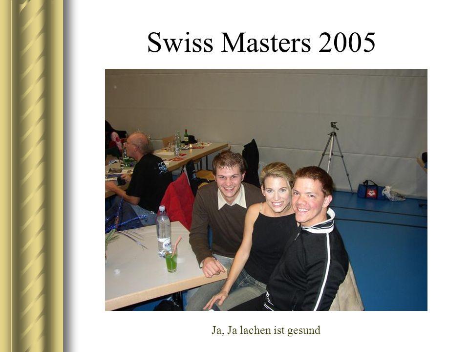 Swiss Masters 2005 Ja, Ja lachen ist gesund