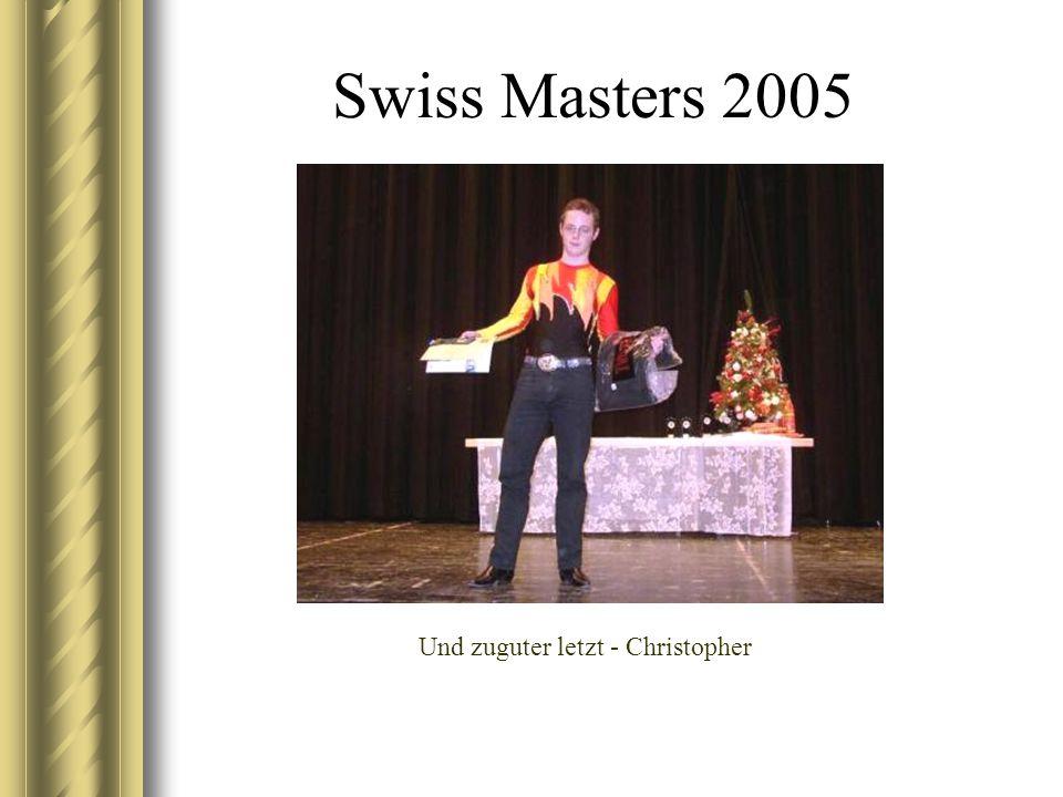 Swiss Masters 2005 Und zuguter letzt - Christopher