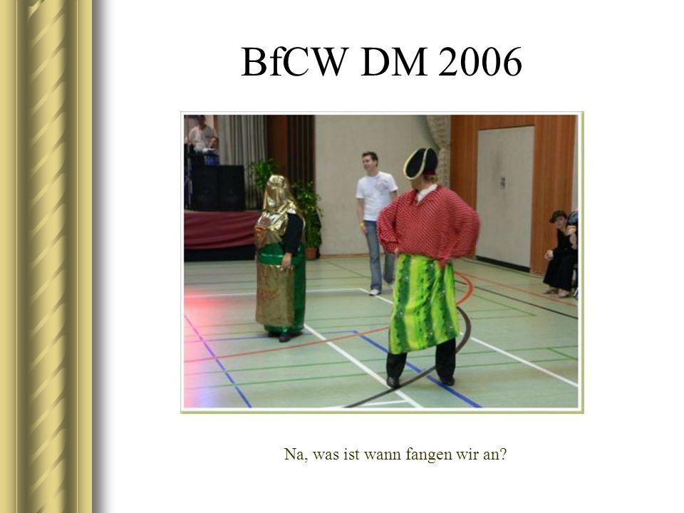 BfCW DM 2006 Na, was ist wann fangen wir an