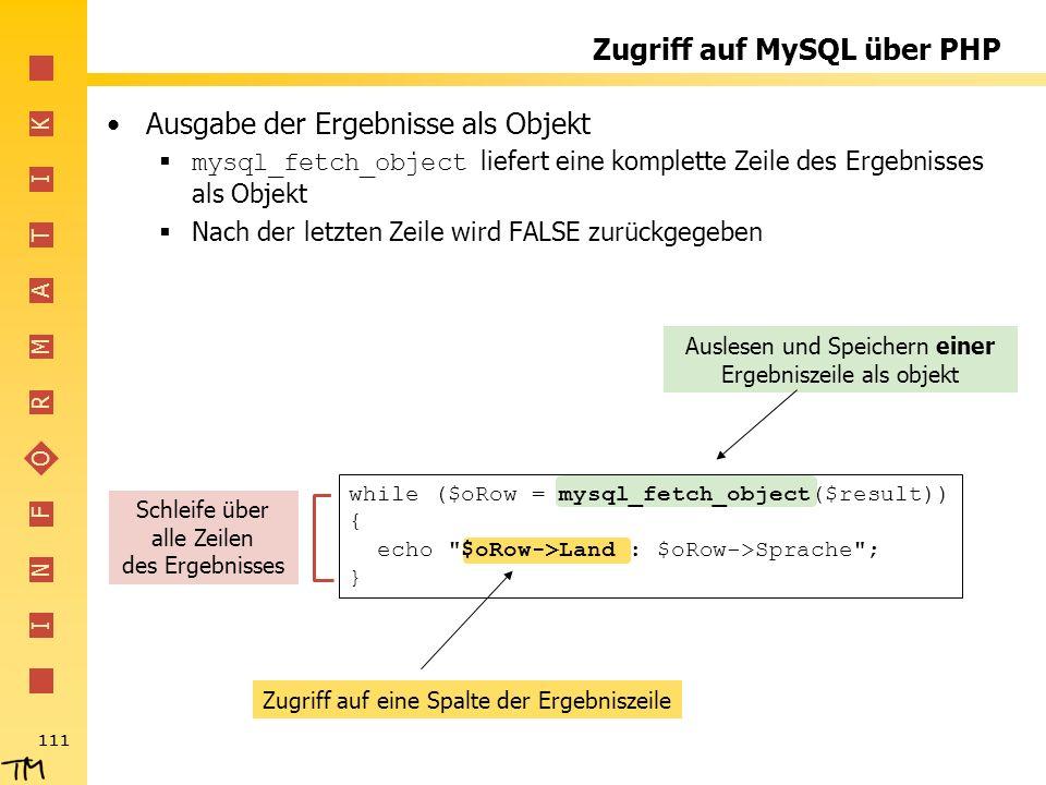 I N F O R M A T I K 111 Zugriff auf eine Spalte der Ergebniszeile Auslesen und Speichern einer Ergebniszeile als objekt Zugriff auf MySQL über PHP Aus