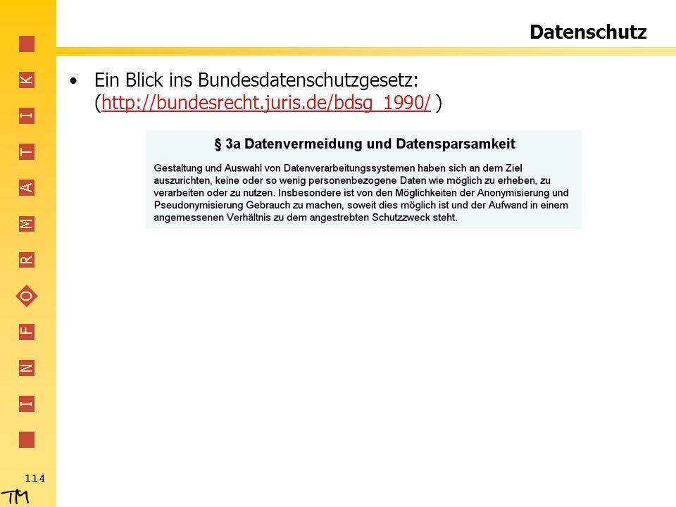 I N F O R M A T I K 114 Datenschutz Ein Blick ins Bundesdatenschutzgesetz: (http://bundesrecht.juris.de/bdsg_1990/ )http://bundesrecht.juris.de/bdsg_1