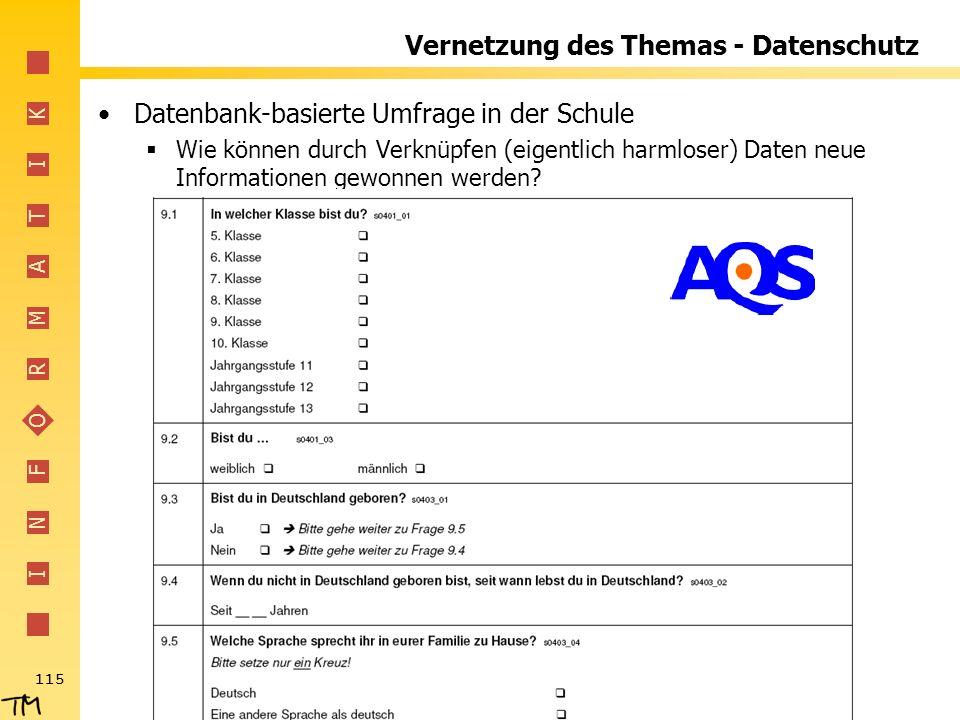 I N F O R M A T I K 115 Vernetzung des Themas - Datenschutz Datenbank-basierte Umfrage in der Schule Wie können durch Verknüpfen (eigentlich harmloser