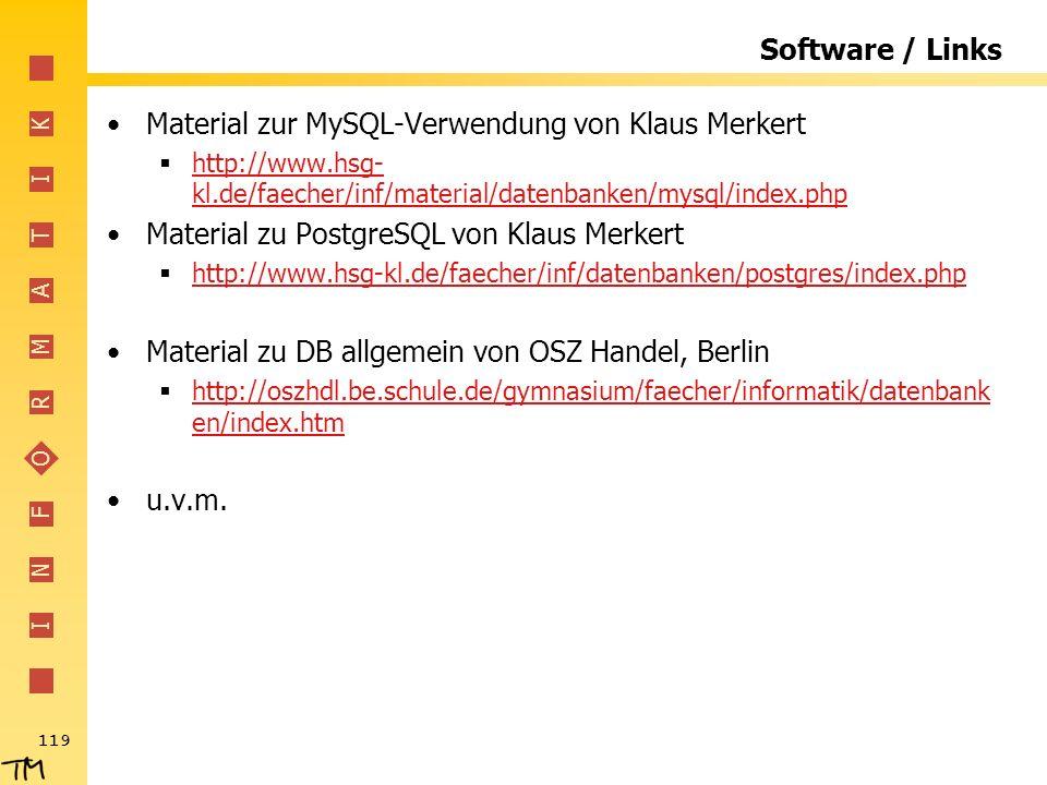I N F O R M A T I K 119 Software / Links Material zur MySQL-Verwendung von Klaus Merkert http://www.hsg- kl.de/faecher/inf/material/datenbanken/mysql/