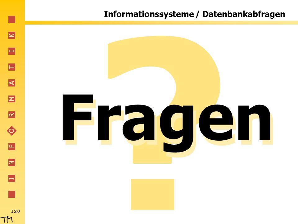 I N F O R M A T I K 120 Informationssysteme / Datenbankabfragen Fragen