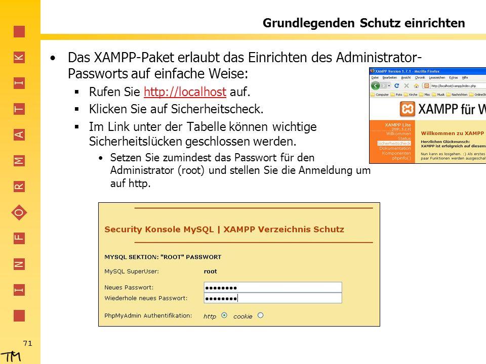 I N F O R M A T I K 71 Grundlegenden Schutz einrichten Das XAMPP-Paket erlaubt das Einrichten des Administrator- Passworts auf einfache Weise: Rufen S