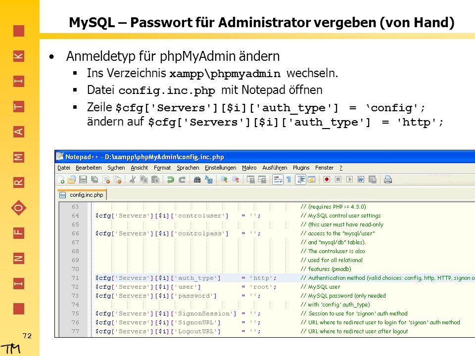I N F O R M A T I K 72 MySQL – Passwort für Administrator vergeben (von Hand) Anmeldetyp für phpMyAdmin ändern Ins Verzeichnis xampp\phpmyadmin wechse